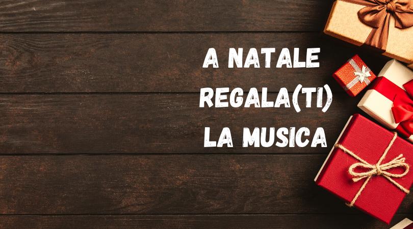 A NATALE REGALA(TI) LA MUSICA